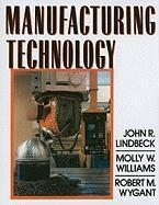 Manufacturing Technology - Lindbeck, John R.; Williams, Molly W.; Wygant, Robert M.