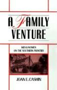 A Family Venture: Men and Women on the Southern Frontier - Cashin, Joan E.