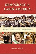Democracy in Latin America: Political Change in Comparative Perspective - Smith, Peter H.