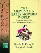 The Medieval and Early Modern World: Primary Sources and Reference Volume - Kelley, Donald R.; Smith, Bonnie G.