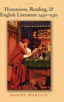 Humanism, Reading, and English Literature 1430-1530 - Wakelin, Daniel