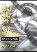 The People and Process of Film and Video Production: From Low Budget to High Budget - Wales, Lorene
