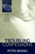 Troubling Confessions Troubling Confessions Troubling Confessions: Speaking Guilt in Law and Literature Speaking Guilt in Law and Literature Speaking - Brooks, Peter