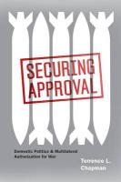 Securing Approval: Domestic Politics and Multilateral Authorization for War - Chapman, Terrence L.