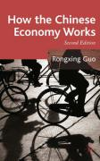How the Chinese Economy Works - Guo, Rongxing