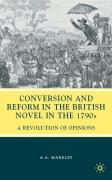 Conversion and Reform in the British Novel in the 1790s: A Revolution of Opinions - Markley, A. A.