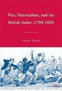 War, Nationalism, and the British Sailor, 1750-1850 - Land, Isaac