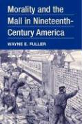 Morality and the Mail in Nineteenth-Century America - Fuller, Wayne E.
