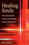 Healing Souls: Psychotherapy in the Latter-Day Saint Community - Swedin, Eric Gottfrid