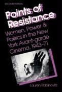 Points of Resistance: Women, Power and Politics in the New York Avant-Garde Cinema, 1943-1971 Lauren Rabinovitz Author