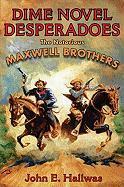 Dime Novel Desperadoes: The Notorious Maxwell Brothers - Hallwas, John E.