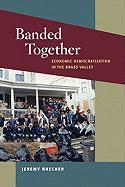Banded Together: Economic Democratization in the Brass Valley - Brecher, Jeremy