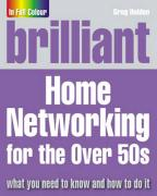 Brilliant Home Networking for the Over 50s - Holden, Greg