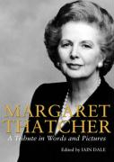Margaret Thatcher: A Tribute in Pictures and Words: A Tribute in Words and Pictures