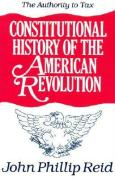 Constitutional History of the American Revolution: The Authority to Tax - Reid, John Phillip