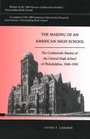 The Making of an American High School: The Credentials Market and the Central High School of Philadelphia, 1838-1939 - Labaree, David F.