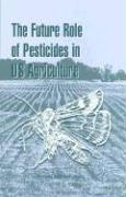 The Future Role of Pesticides in U.S. Agriculture - National Research Council