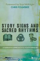 Story, Signs, and Sacred Rhythms: A Narrative Approach to Youth Ministry - Folmsbee, Chris