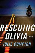 Rescuing Olivia - Compton, Julie