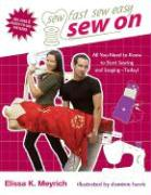 Sew on: All You Need to Know to Start Sewing and Serging Today! [With Patterns] - Meyrich, Elissa K.