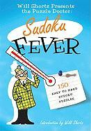The Will Shortz Presents the Puzzle Doctor: Sudoku Fever: 150 Easy to Hard Sudoku Puzzles - Shortz, Will