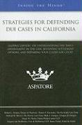 Strategies for Defending DUI Cases in California: Leading Lawyers on Understanding the DMV's Involvement in the Case, Reviewing Settlement Options, an - Grimes, Robert L.; Kavinoky, Darren T.; Brewer, Michael M.