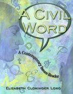 A Civil Word: A Contemporary Issues Reader - Long, Elizabeth Cloninger