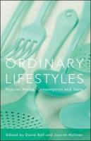 Ordinary Lifestyles: Popular Media, Consumption and Taste - Bell, David; Hollows Joanne; Bell David
