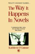 The Way It Happens in Novels - O'Connor, Kathleen