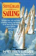 Steve Colgate on Sailing - Colgate, Steve; Colgate, Stephen