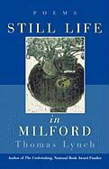 Still Life in Milford: Poems - Lynch, Thomas