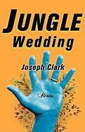 Jungle Wedding: Stories - Clark, Joseph