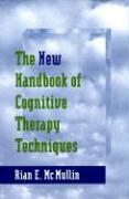 The New Handbook of Cognitive Therapy Techniques - McMullin, Rian E.