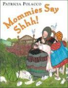 Mommies Say Shhh - Polacco, Patricia