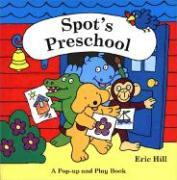 Spot's Preschool: A Pop-Up and Play Book - Hill, Eric