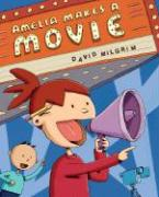 Amelia Makes a Movie - Milgrim, David