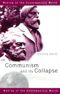 Communism and Its Collapse - White, Stephen