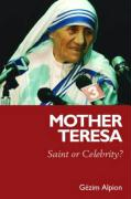 Mother Teresa: Saint or Celebrity? - Alpion, Gezim