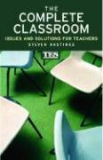 The Complete Classroom: Issues and Solutions for Teachers - Hastings, Steven