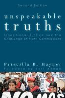 Unspeakable Truths: Transitional Justice and the Challenge of Truth Commissions - Hayner, Priscilla B.