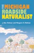 The Michigan Roadside Naturalist - Holman, Margaret B.; Holman, J. Alan