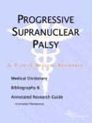 Progressive Supranuclear Palsy - A Medical Dictionary, Bibliography, and Annotated Research Guide to Internet References