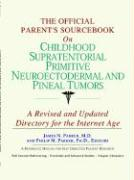 The Official Parent's Sourcebook on Childhood Supratentorial Primitive Neuroectodermal and Pineal Tumors: A Revised and Updated Directory for the Inte - Icon Health Publications