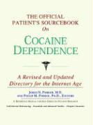 The Official Patient's Sourcebook on Cocaine Dependence: A Revised and Updated Directory for the Internet Age
