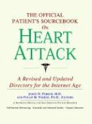 The Official Patient's Sourcebook on Heart Attack: A Revised and Updated Directory for the Internet Age