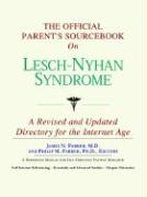 The Official Parent's Sourcebook on Lesch-Nyhan Syndrome: A Revised and Updated Directory for the Internet Age