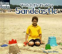 Watch Me Build a Sandcastle - Otten, Jack