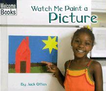 Watch Me Paint a Picture - Otten, Jack