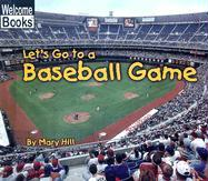 Let's Go to a Baseball Game - Hill, Mary