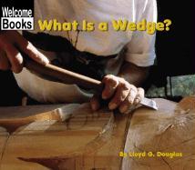 What Is a Wedge? - Douglas, Lloyd G.